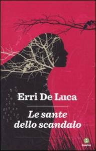 Le sante dello scandalo / Erri De Luca