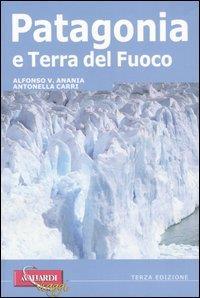 Patagonia e Terra del Fuoco / di Alfonso V. Anania e Antonella Carri