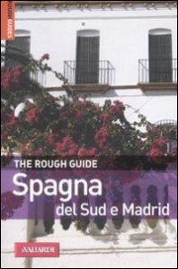 Spagna del Sud e Madrid / di Simon Baskett ... [et al.] ; con il contributo di Phil Lee e Iain Stewart ; [traduzione di Carla Bertani]