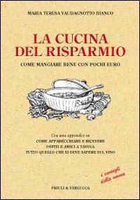 La cucina del risparmio : come mangiare bene con pochi euro / Maria Teresa Vaudagnotto Bianco ; con un appendice su come apparecchiare e ricevere ospiti e amici a tavola, tutto quello che si deve sapere sul vino