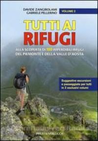 Tutti ai rifugi : alla scoperta di 100 imperdibili rifugi del Piemonte e della Valle d'Aosta / Davide Zangirolami, Gabriele Pellerino. Vol. 2