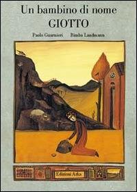 Un bambino di nome Giotto : un racconto / di Paolo Guarnieri ; illustrato da Bimba Landmann
