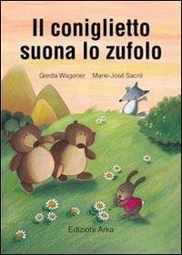 Il coniglietto suona lo zufolo / un racconto di Gerda Wagener ; illustrato da Marie-Josè Sacr