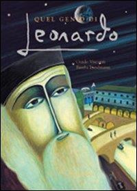 Quel genio di Leonardo / testo di Guido Visconti ; con citazioni a volte semplificate di Leonardo ; illustrazioni di Bimba Landmann