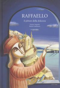 Raffaello, il pittore della dolcezza / testo di Nicola Cinquetti ; illustrazioni di Bimba Landmann