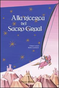 Alla ricerca del sacro Graal / testo di Chiara Lossani ; ispirato a La queste del Saint-Graal, testo anonimo del 1220 ; illustrato da Bimba Landmann