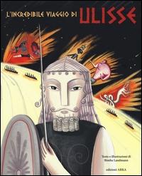 L'incredibile viaggio di Ulisse / testo e illustrazioni di Bimba Landmann
