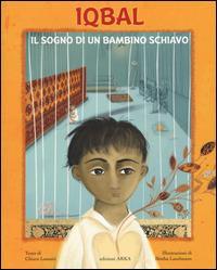 Iqbal : il sogno di un bambino schiavo / testo di Chiara Lossani, liberamente ispirato alla vita di Iqbal Masih ; illustrato da Bimba Landmann ; con la collaborazione di UNICEF Italia