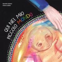 Qui nel mio piccolo mondo / testo di Donella Giuliani ; illustrazioni di Chiara Gobbo