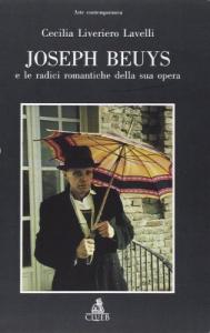 Joseph Beuys e le radici romantiche della sua opera / Cecilia Liveriero Lavelli