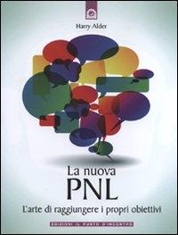La nuova PNL : l'arte di raggiungere i propri obiettivi / Harry Alder