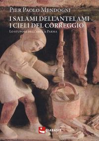 I salami dell'Antelami, i cieli del Correggio