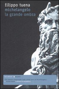 Michelangelo : la grande ombra / Filippo Tuena