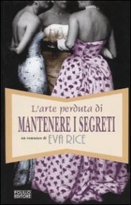 L'arte perduta di mantenere i segreti / Eva Rice ; traduzione di Marisa Castino Bado
