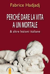 Perché dare la vita a un mortale & altre lezioni italiane