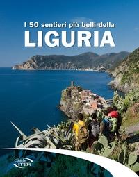 I 50 sentieri più belli della Liguria / [testi di Sergio Grillo e Cinzia Pezzani]