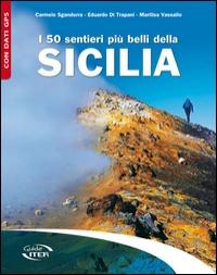 I 50 sentieri più belli della Sicilia / Carmelo Sgandurra, Eduardo Di Trapani, Marilisa Vassallo