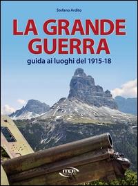 La grande guerra. Guida ai luoghi del 1915-18 (La)