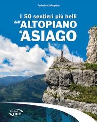 I 50 sentieri più belli dell'Altopiano di Asiago / Federica Pellegrino