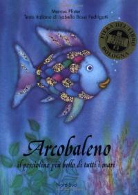 Arcobaleno : il pesciolino più bello di tutti i mari / Marcus Pfister ; testo italiano di Isabella Bossi Fedrigotti