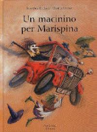 Un macinino per Marispina : una storia / scritta da Dorothea Lachner e illustrata da Christa Unzer ; traduzione di Noemi Clementi