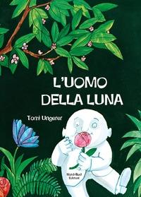 L'uomo della luna / una storia di Tomi Ungerer ; tradotta da Luigina Battistutta