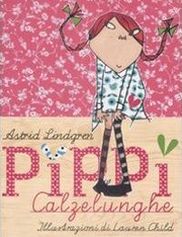 Pippi Calzelunghe / Astrid Lindgren ; illustrazioni di Lauren Child ; traduzione di Annuska Palme Larussa e Donatella Ziliotto