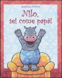 Nilo, sei come papà! / Marcus Pfister ; traduzione di Luigina Battistutta