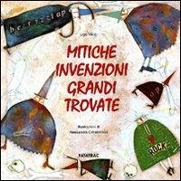 Mitiche invenzioni grandi trovate / Ugo Vicic ; illustrazioni di Alessandra Cimatoribus