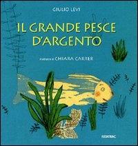 Il grande pesce d'argento / Giulio Levi ; illustrazioni di Chiara Carrer