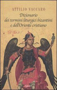 Dizionario dei termini liturgici bizantini e dell'Oriente cristiano