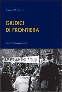 Giudici di frontiera : interviste in terra di mafia / Roberto Mistretta ; introduzione di Giancarlo De Cataldo