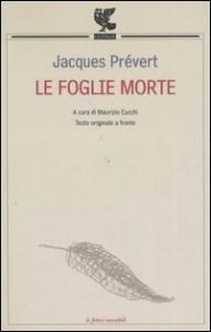 Le foglie morte / Jacques Prévert ; a cura di Maurizio Cucchi
