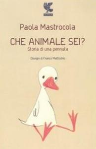 Che animale sei? : storia di una pennuta / Paola Mastrocola ; disegni di Franco Matticchio