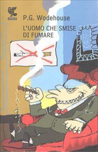 L'uomo che smise di fumare / P. G. Wodehouse ; traduzione di Silvia Piraccini