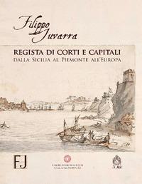 Filippo Juvarra regista di corti e capitali dalla Sicilia al Piemonte all'Europa