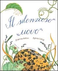 Il silenzioso uovo / di Dianna Aston ; illustrazioni di Sylvia Long ; traduzione e adattamento di Giangiacomo Gerevini