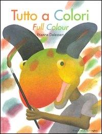 Tutto a colori = Full colour / Etienne Delessert ; testo italiano di Paola Gerevini