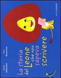 La storia del leone che non sapeva scrivere / Martin Baltscheit, Marc Boutavant