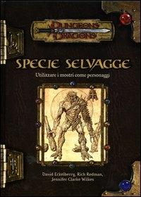 Specie selvagge : utilizzare i mostri come personaggi / David Eckelberry, Rich Redman, Jennifer Clarke Wilkes
