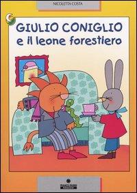 Giulio coniglio e il leone forestiero / Nicoletta Costa