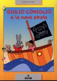 Giulio Coniglio e la nave pirata / Nicoletta Costa