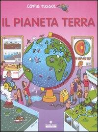 Il pianeta Terra / [testi di Cinzia Bonci ... et al. ; illustrazioni di Agostino Traini]