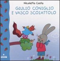 Giulio Coniglio e Vasco scoiattolo / Nicoletta Costa
