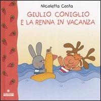 Giulio Coniglio e la renna in vacanza / Nicoletta Costa