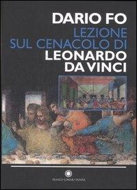 Lezione sul Cenacolo di Leonardo da Vinci : Milano, cortile della Pinacoteca di Brera, 27 maggio 1999 / Dario Fo ; a cura di Franca Rame con la collaborazione di Silvia Varale