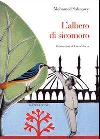 L'albero di sicomoro / Mohamed Salmawy ; illustrazioni di Lucia Sforza ; traduzione dall'arabo e postfazione di Maria Albano