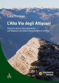 L' Alta vita degli altipiani. Itinerario storico-escursionistico sull'Altopiano dei Sette Comuni in terra di confine