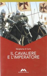 Il cavaliere e l'imperatore / Margherita Di Carlo