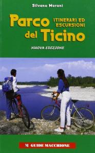 Parco del Ticino : itinerari ed escursioni / Silvano Moroni ; foto di Eugenio Manghi